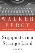 Signposts in a Strange Land - Essays ebook by Walker Percy