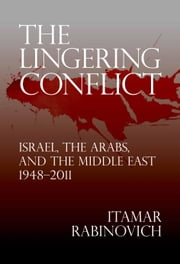 The Lingering Conflict - Israel, the Arabs, and the Middle East, 19482011 ebook by Itamar Rabinovich