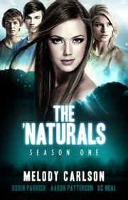The 'Naturals: Awakening (Young Adult Serial) - Episodes 1-4 -- Season 1 ebook by Aaron Patterson,Melody Carlson,Robin Parrish & K.C. Neal