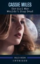 The Girl Who Wouldn't Stay Dead ebook by