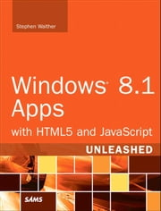 Windows 8.1 Apps with HTML5 and JavaScript Unleashed ebook by Stephen Walther