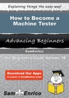 How to Become a Machine Tester - How to Become a Machine Tester ebook by Theda Mcclelland