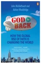 God is Back - How the Global Rise of Faith is Changing the World eBook by John Micklethwait, Adrian Wooldridge