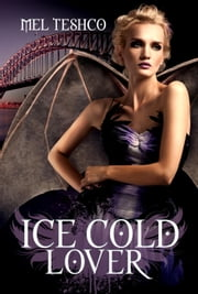 Ice Cold Lover - Winged & Dangerous, #2 ebook by Mel Teshco