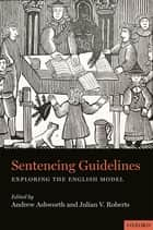 Sentencing Guidelines - Exploring the English Model ebook by Andrew Ashworth, Julian V. Roberts