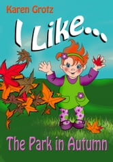 I Like...The Park in Autumn ebook by Karen Grotz