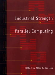 Industrial Strength Parallel Computing ebook by Koniges, Alice E.