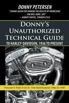Donny'S Unauthorized Technical Guide to Harley-Davidson, 1936 to Present - Volume V: Part Ii of Ii—The Shovelhead: 1966 to 1985 ebook by Donny Petersen