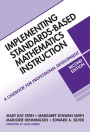 Implementing Standards-Based Math Instruction - A Casebook for Professional Development, 2nd Edition ebook by Mary Kay Stein,Margaret Schwan Smith,Marjorie A. Henningsen,Edward A. Silver