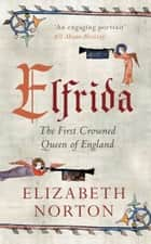 Elfrida - The First Crowned Queen of England ebook by Elizabeth Norton