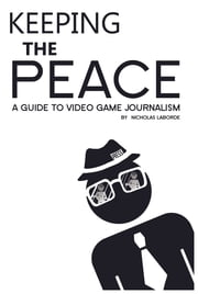 Keeping the Peace: A Guide to Video Game Journalism ebook by Nicholas Laborde