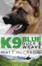 K9 Blue - Duck and Weave ebook by Matt McCredie