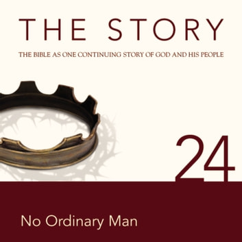 The Story Audio Bible - New International Version, NIV: Chapter 24 - No Ordinary Man audiobook by Zondervan