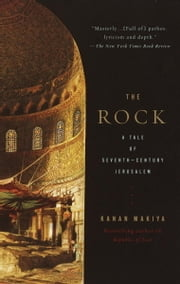 The Rock - A Tale of Seventh-Century Jerusalem ebook by Kanan Makiya