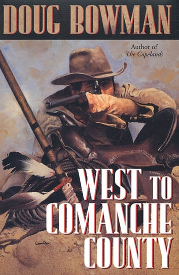 West To Comanche County eBook by Doug Bowman