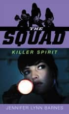 The Squad: Killer Spirit ebook by Jennifer Lynn Barnes