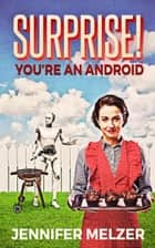 Surprise! You're An Android ebook by Jennifer Melzer