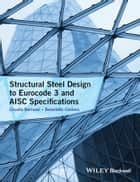 Structural Steel Design to Eurocode 3 and AISC Specifications ebook by Claudio Bernuzzi,Benedetto Cordova