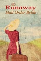 The Runaway Mail Order Bride: Sweet Western Romance ebook by