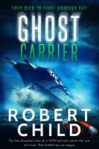 Ghost Carrier: They Died to Fight Another Day ebook by Robert Child