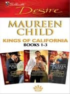 Kings of California books 1-3 - Bargaining for King's Baby\Marrying for King's Millions\Falling for King's Fortune ebook by Maureen Child