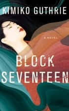 Block Seventeen ebook by Kimiko Guthrie
