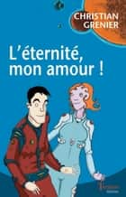L'éternité, mon amour ! - + dvd en LSF ebook by Christian Grenier