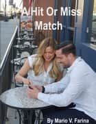 A Hit Or Miss Match ebook by Mario V. Farina