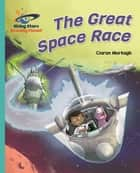 Reading Planet - The Great Space Race - Turquoise: Galaxy ebook by