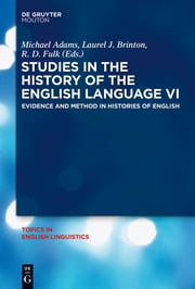 Studies in the History of the English Language VI - Evidence and Method in Histories of English ebook by Michael Adams,Laurel J. Brinton,R.D. Fulk