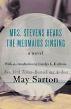 Mrs. Stevens Hears the Mermaids Singing - A Novel ebook by Carolyn G. Heilbrun, May Sarton