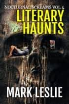 Literary Haunts - Nocturnal Screams: Volume 4 ebook by Mark Leslie