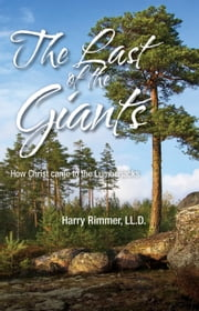 The Last of the Giants (How Christ Came to the Lumberjacks) ebook by Harry Rimmer, LL.D.