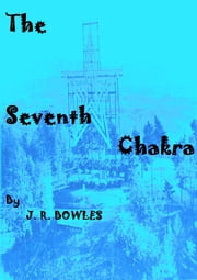 The Seventh Chakra ebook by J.R. Bowles