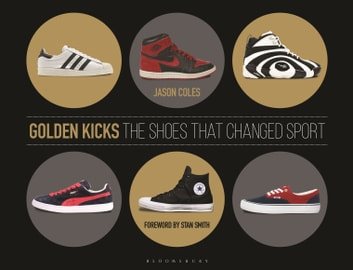 Golden Kicks - The Shoes that Changed Sport ebook by Jason Coles
