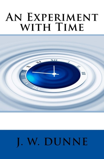 An Experiment with Time ebook by J. W. Dunne