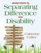 Seven Steps to Separating Difference From Disability ebook by Catherine C. Collier