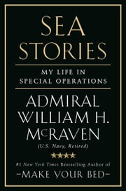 Sea Stories - My Life in Special Operations ebook by William H. McRaven