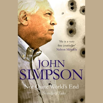 Not Quite World's End - A Traveller's Tales audiobook by John Simpson