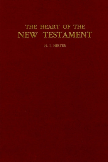 The Heart of the New Testament ebook by H. I. Hester