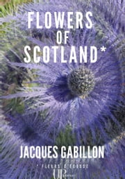 Flowers of Scotland - Roman autobiographique ebook by Jacques Gabillon