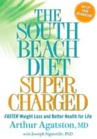 The South Beach Diet Supercharged - Faster Weight Loss and Better Health for Life eBook by Arthur Agatston, Joseph Signorile