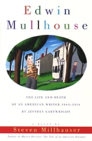 Edwin Mullhouse - The Life and Death of an American Writer 1943-1954 by Jeffrey Cartwright ebook by Steven Millhauser