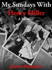 My Sundays with Henry Miller ebook by Jeanne Rejaunier
