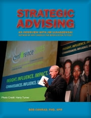 Strategic Advising: An Interview with Crisis Management Expert Jim Lukaszewski ebook by Bob Conrad