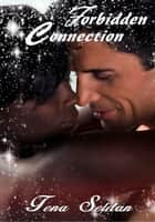 Forbidden Connection ebook by Tena Seldan