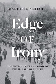 Edge of Irony - Modernism in the Shadow of the Habsburg Empire ebook by Marjorie Perloff