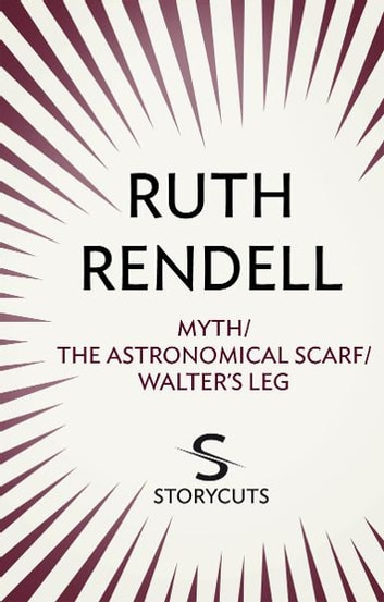 Myth / The Astronomical Scarf / Walter's Leg (Storycuts) ebook by Ruth Rendell