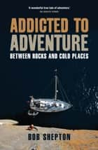 Addicted to Adventure ebook by Revd Bob Shepton