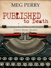 Published to Death: A Jamie Brodie Mystery ebook by Meg Perry
